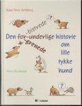 den forbistrede, forunderlige, forgrenede historie om lille tykke hund - bog