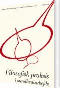 filosofisk praksis i sundhedsarbejde - bog