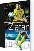 hvorfor har vi ingen zlatan i dansk fodbold? - bog