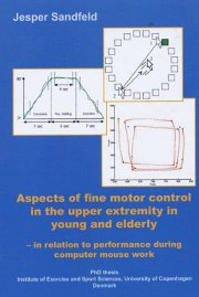 Jesper Sandfeld - Aspects Of Fine Motor Control In The Upper Extremity In Young And Elderly - Bog