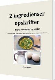 2 ingredienser opskrifter - brød, lune retter og salater - bog