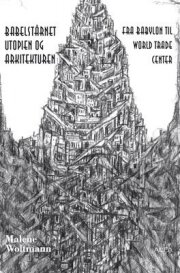 babelstårnet - utopien og arkitekturen - bog