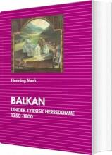 balkan under tyrkisk herredømme 1350-1800 - bog