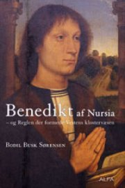 benedikt af nursia og reglen der formede vestens klostervæsen - bog