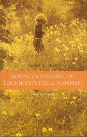 børns livsverden og sociokulturelle rammer - bog