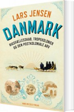 danmark: rigsfællesskab, tropekolonier og den postkoloniale arv - bog