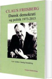 dansk demokrati og politik 1973-2015 i en verden i hastig forandring - bog