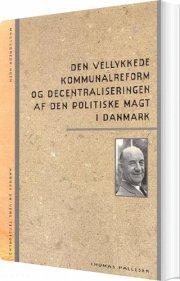 den vellykkede kommunalreform og decentraliseringen af den politiske magt i danmark - bog