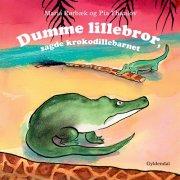dumme lillebror, sagde krokodillebarnet - bog