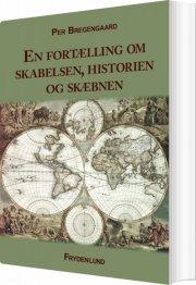 en fortælling om skabelsen, historien og skæbnen - bog