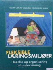 fleksible læringsmiljøer - ledelse og organisering af undervisning - bog