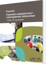 flexvid: fleksible arbejdsformer i videregående uddannelser - bog