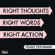 franz ferdinand - right thoughts, right words, right action -limited edition - cd