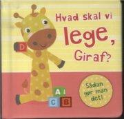 hvad skal vi lege, giraf? - bog
