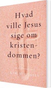 hvad ville jesus sige om kristendommen? - bog