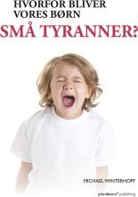 hvorfor bliver vores børn små tyranner? - bog