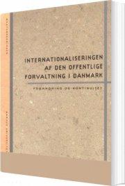 internationaliseringen af den offentlige forvaltning i danmark - forandring og kontinuitet - bog