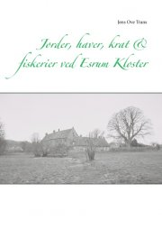 jorder, haver, krat & fiskerier ved esrum kloster - bog
