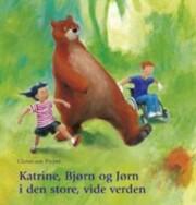 katrine, bjørn og jørn i den store, vide verden - bog