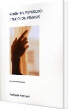 kognitiv psykologi i teori og praksis - bog