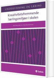 kreativitetsfremmende læringsmiljøer i skolen - bog