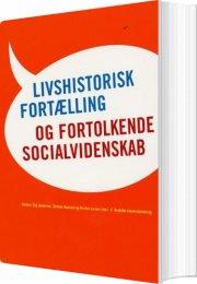 livshistorisk fortælling og fortolkende socialvidenskab - bog
