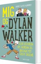 mig og dylan walker - eller historien om hvordan jeg ødelagde mit sidste skoleår - bog