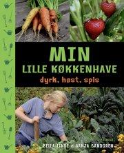 min lille køkkenhave - dyrk, høst, spis - bog
