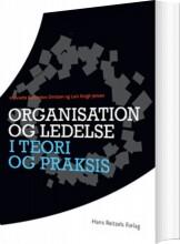 organisation og ledelse i teori og praksis - bog