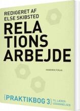 relationsarbejde. praktibog 3 til læreruddannelsen - bog
