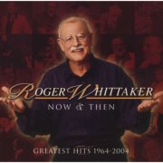 roger whittaker - now and then: 1964-2004 - cd