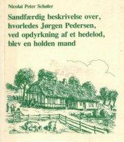 sandfærdig beskrivelse over, hvorledes jørgen pedersen, ved opdyrkning af et hedelod, blev en holden mand - bog