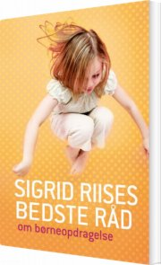 sigrid riises bedste råd om børneopdragelse - bog
