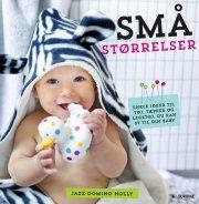 små størrelser: enkle ideer til tøj, tæpper og legetøj du kan sy til din baby - bog