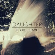 daughter - if you leave - cd
