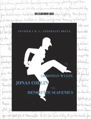 studier i h.c. andersens breve til christian wulff, jonas collin og henriette scavenius - bog