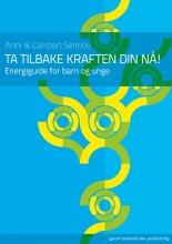 ta tilbake kraften din nå - energiguide for barn og unge - bog