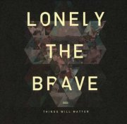 lonely the brave - things will matter  - + Book