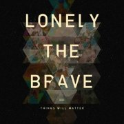 lonely the brave - things will matter - Vinyl / LP