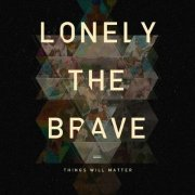 lonely the brave - things will matter - cd