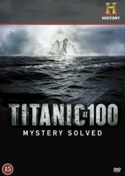 titanic at 100 - mystery solved - history channel - DVD