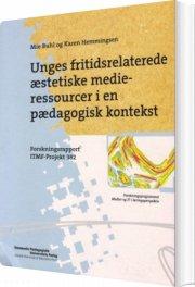 unges fritidsrelaterede æstetiske medieressourcer i en pædagogisk kontekst - bog
