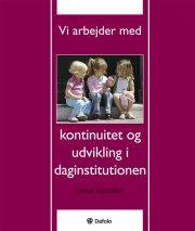 vi arbejder med kontinuitet og udvikling i daginstitutionen - bog