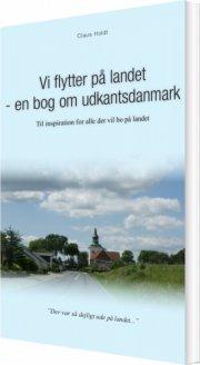 vi flytter på landet - en bog om udkantsdanmark - bog