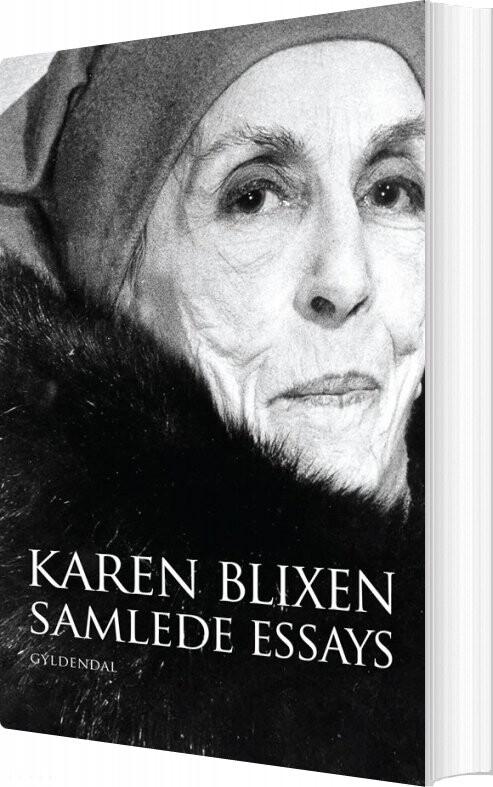 karen blixen samlede essays Baroness karen christenze von blixen-finecke (née dinesen 17 april 1885 – 7 september 1962) was a danish author who wrote works in danish and english.