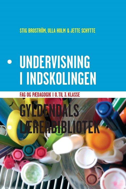 Stig Broström - Undervisning I Indskolingen - Bog