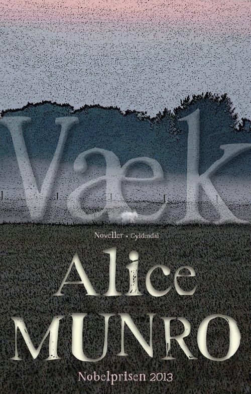 Alice Munro - Væk - Bog