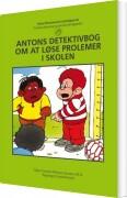 antons detektivbog om at løse problemer i skolen - bog