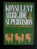 konsulentarbejde og supervision i skole-; social- og sundhedssektoren - bog