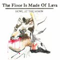 the floor is made of lava - howl at the moon - cd